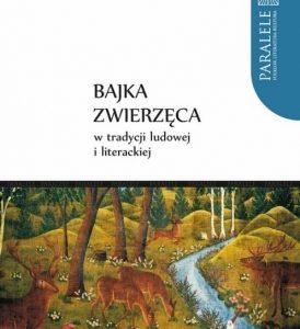 Bajka zwierzęca w tradycji ludowej i literackiej – Adrian Mianecki, Violetta Wróblewska (red.)