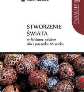 Stworzenie świata w folklorze polskim XIX i początku XX wieku – Adrian Mianecki
