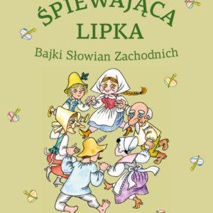 Śpiewająca lipka. Bajki Słowian Zachodnich audiobook