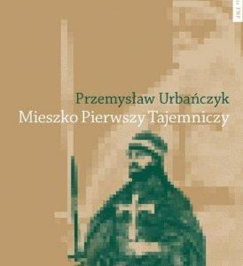 Mieszko Pierwszy Tajemniczy – Przemysław Urbańczyk