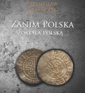 Zanim Polska została Polską – Przemysław Urbańczyk