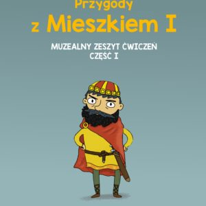 Przygody z Mieszkiem I – zeszyt ćwiczeń część I