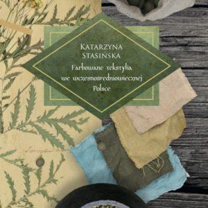 Farbowane tekstylia we wczesnośredniowiecznej Polsce – Katarzyna Stasińska