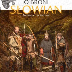 O broni Słowian. Na wojnie i w kulturze – Igor Górewicz