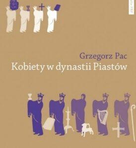 Kobiety w dynastii Piastów – Grzegorz Pac