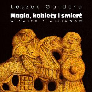 Magia, kobiety i śmierć w świecie wikingów – Leszek Gardeła