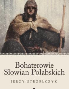 Bohaterowie Słowian Połabskich – Jerzy Strzelczyk