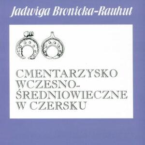 Cmentarzysko wczesnośredniowieczne w Czersku – Jadwiga Bronicka-Rauhut