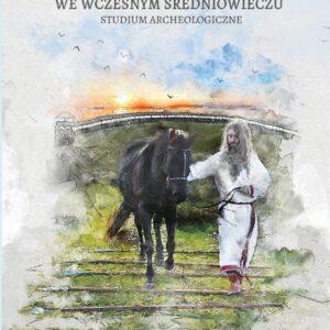 Obrzędowość religijna Pomorzan we wczesnym średniowieczu – Kamil Kajkowski
