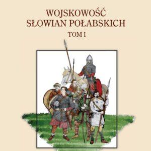 Wojskowość Słowian Połabskich t. I – Paweł Babij