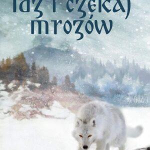 Idź i czekaj mrozów – Marta Krajewska