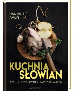 Kuchnia Słowian, czyli o poszukiwaniu dawnych smaków – Hanna Lis, Paweł Lis