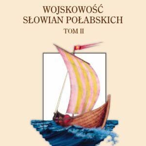 Wojskowość Słowian Połabskich t. II – Paweł Babij