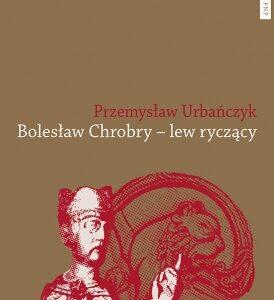 Bolesław Chrobry – lew ryczący – Przemysław Urbańczyk