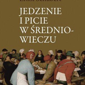 Jedzenie i picie w średniowieczu – Ernst Schubert