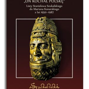 On kochał Polskę. Listy Stanisława Szukalskiego do Mariana Konarskiego z lat 1950-1987 – Tadeusz Zych
