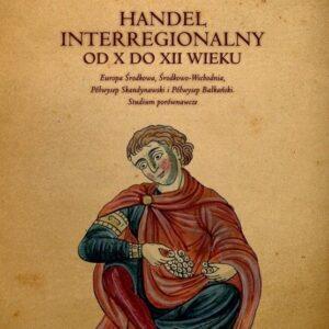 Handel interregionalny od X do XII wieku – Piotr Pranke, Miloš Zečević