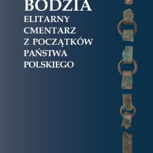 Bodzia. Elitarny cmentarz z początków państwa polskiego (miękka) – Andrzej Buko (red.)